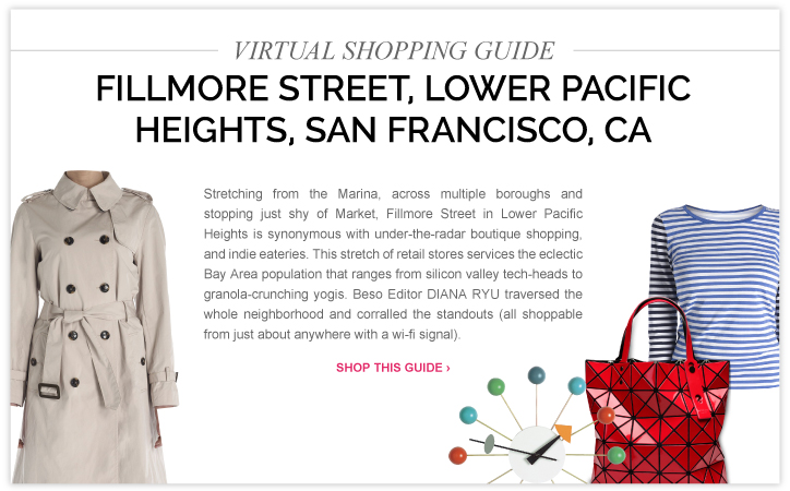 Here, our virtual shopping guide to Fillmore Street, in Pacific Heights, San Francisco, CA